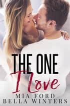 The One I Love ebook by Mia Ford, Bella Winters