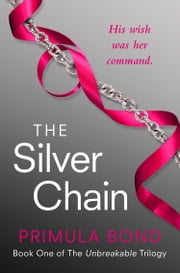 The Silver Chain (Unbreakable Trilogy, Book 1) ebook by Primula Bond