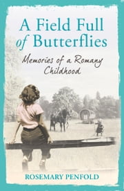 A Field Full of Butterflies - Memories of a Romany Childhood ebook by Rosemary Penfold