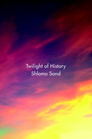 Twilight of History ebook by Shlomo Sand