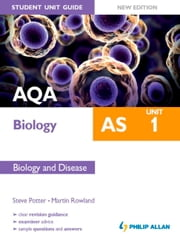 AQA AS Biology Student Unit Guide: Unit 1 New Edition Biology and Disease ebook by Martin Rowland,Steve Potter
