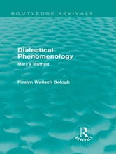 Dialectical Phenomenolgy (Routledge Revivals) - Marx's Method ebook by Roslyn Wallach Bologh