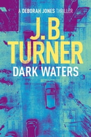 Dark Waters - Deborah Jones Series, #2 ebook by JB Turner