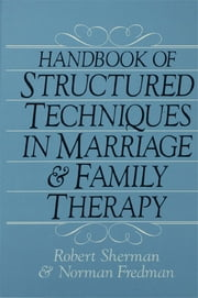 Handbook Of Structured Techniques In Marriage And Family Therapy ebook by Robert Sherman,Norman Fredman