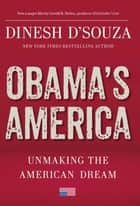 Obama's America: Unmaking the American Dream ebook by Dinesh D'Souza