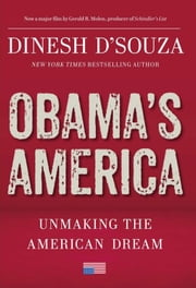 Obama's America: Unmaking the American Dream - Unmaking the American Dream ebook by Dinesh D'Souza