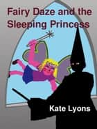 Fairy Daze and the Sleeping Princess ebook by Kate Lyons