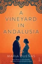 A Vineyard in Andalusia ebook by María Dueñas, Nick Caistor