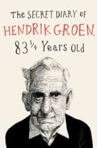The Secret Diary of Hendrik Groen ebook by Hendrik Groen, Hester Velmans