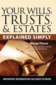 The Complete Guide to Wills, Trusts, & Estates: What You Need to Know Explained Simply ebook by Pierce, Margo