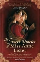 The Secret Diaries Of Miss Anne Lister ebook by ed. Helena Whitbread