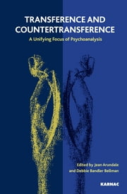 Transference and Countertransference - A Unifying Focus of Psychoanalysis ebook by Jean Arundale,Debbie Bandler Bellman