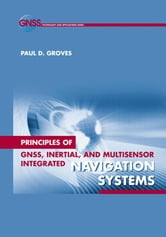 Satellite Navigation Systems: Chapter 6 from Principles of GNSS, Inertial, and Multi-Sensor Integrated Navigation Systems ebook by Groves, Paul D.
