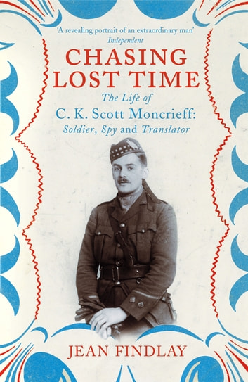 Chasing Lost Time - The Life of C.K. Scott Moncrieff: Soldier, Spy and Translator ebook by Jean Findlay