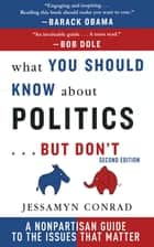 What You Should Know About Politics . . . But Don't ebook by Jessamyn Conrad