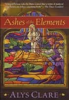 Ashes of the Elements ebook by Alys Clare