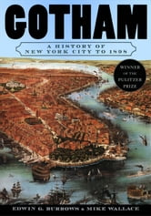 Gotham : A History Of New York City To 1898 ebook by Edwin G. Burrows;Mike Wallace