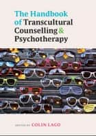 The Handbook Of Transcultural Counselling And Psychotherapy ebook by Colin Lago