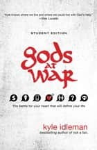 Gods at War Student Edition - The battle for your heart that will define your life ebook by Kyle Idleman