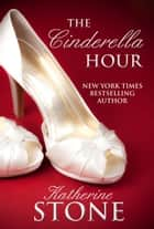 The Cinderella Hour ebook by Katherine Stone