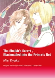 THE SHEIKH'S SECRET / BLACKMAILED INTO THE PRINCE'S BED - Harlequin Comics ebook by Barbara Mcmahon/Olivia Gates, MIN KYUKA