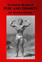Gaining Muscle Size and Density ebook by Steve Davis