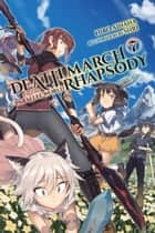 Death March to the Parallel World Rhapsody, Vol. 7 (light novel) ebook by Hiro Ainana