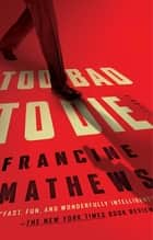 Too Bad to Die - A Novel ebook by Francine Mathews