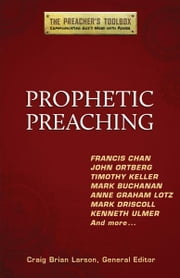 Prophetic Preaching ebook by Craig Brian Larson
