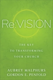 Re:Vision - The Key to Transforming Your Church ebook by Aubrey Malphurs,Gordon E. Penfold