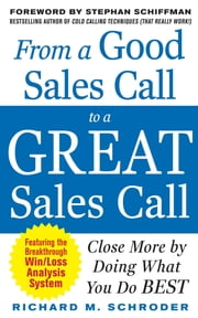 From a Good Sales Call to a Great Sales Call: Close More by Doing What You Do Best ebook by Richard M. Schroder
