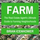 Farm: The Real Estate Agent's Ultimate Guide to Farming Neighborhoods audiobook by Brian Icenhower