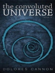 The Convoluted Universe: Book Four ebook by Dolores Cannon