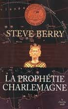 La Prophétie Charlemagne ebook by Steve BERRY, Diniz GALHOS