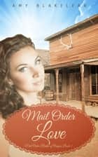 Mail Order Love (Sweet Mail Order Bride Historical Romance Novel) ebook by Amy Blakelear