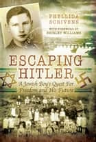 Escaping Hitler - A Jewish Boy's Quest for Freedom and His Future eBook by Phyllida Scrivens, Shirley Williams