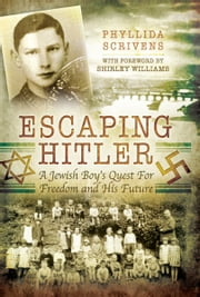 Escaping Hitler - A Jewish Boy's Quest for Freedom and His Future ebook by Phyllida Scrivens,Shirley Williams