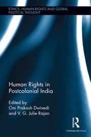 Human Rights in Postcolonial India ebook by Om Prakash Dwivedi,V. G. Julie Rajan