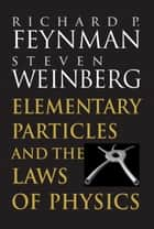 Elementary Particles and the Laws of Physics - The 1986 Dirac Memorial Lectures ebook by Richard P. Feynman, Steven Weinberg