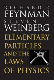 Elementary Particles and the Laws of Physics - The 1986 Dirac Memorial Lectures ebook by Richard P. Feynman,Steven Weinberg
