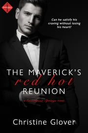 The Maverick's Red Hot Reunion ebook by Christine Glover