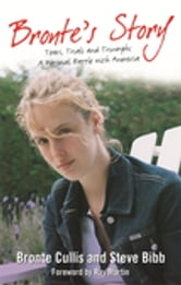 Bronte's Story - Tears, Trials and Triumphs: A Personal Battle with Anorexia ebook by Bronte Cullis,Steve Bibb