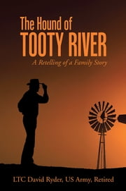 The Hound of Tooty River - A Retelling of a Family Story ebook by LTC David Ryder, US Army, Retired