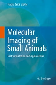 Molecular Imaging of Small Animals - Instrumentation and Applications ebook by Habib Zaidi
