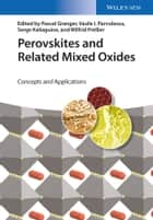 Perovskites and Related Mixed Oxides ebook by Pascal Granger,Vasile I. Parvulescu,Serge Kaliaguine,Wilfrid Prellier