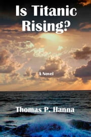 Is Titanic Rising? ebook by Thomas P. Hanna