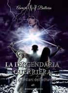 La Leggendaria Guerriera (parte seconda) - I Guardiani dell'adhandel eBook by Aurora Ballarin