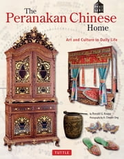 The Peranakan Chinese Home - Art and Culture in Daily Life ebook by Ronald G. Knapp,A. Chester Ong