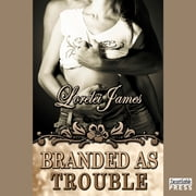 Branded as Trouble - Rough Riders, Book 6 audiobook by Lorelei James