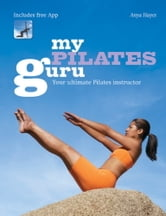 My Pilates Guru - Exercise Training Classes for Beginners to the More Advanced ebook by Anya Hayes